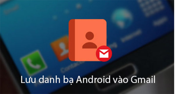Đồng bộ danh bạ Android lên Gmail để làm gì?